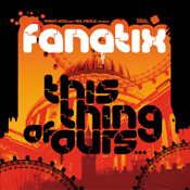 Fanatix - This Thing Of Ours [BBE]